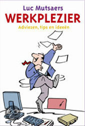 Werkplezier. Adviezen, tips en ideeën – Luc Mutsaers